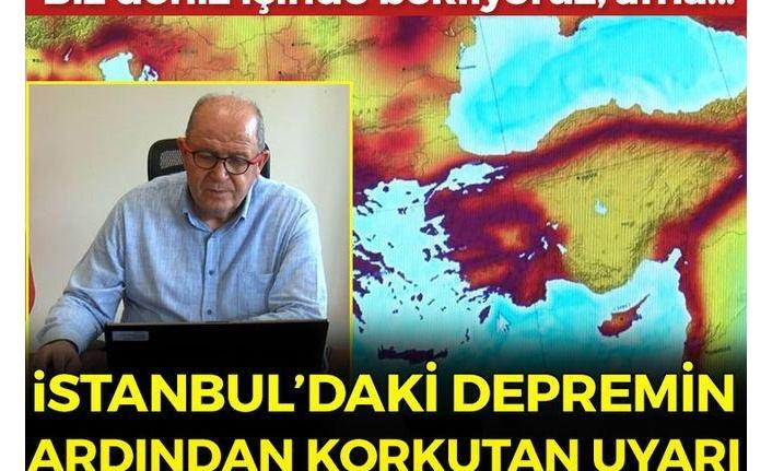 Son dakika: İstanbul depreminin ardından flaş uyarı: Biz deniz içerisinde bekliyoruz, ama...