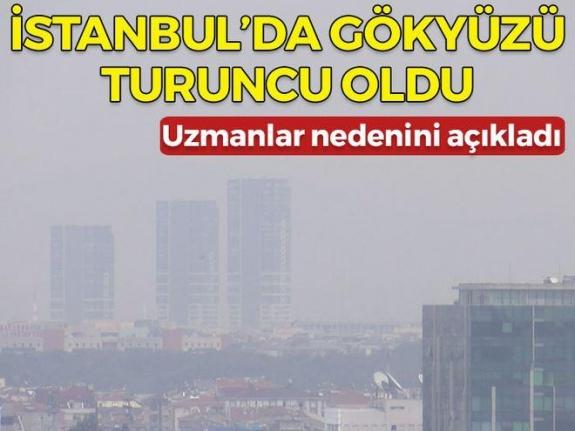 İstanbul'da gökyüzü turuncu oldu! Uzmanlar nedenini açıkladı